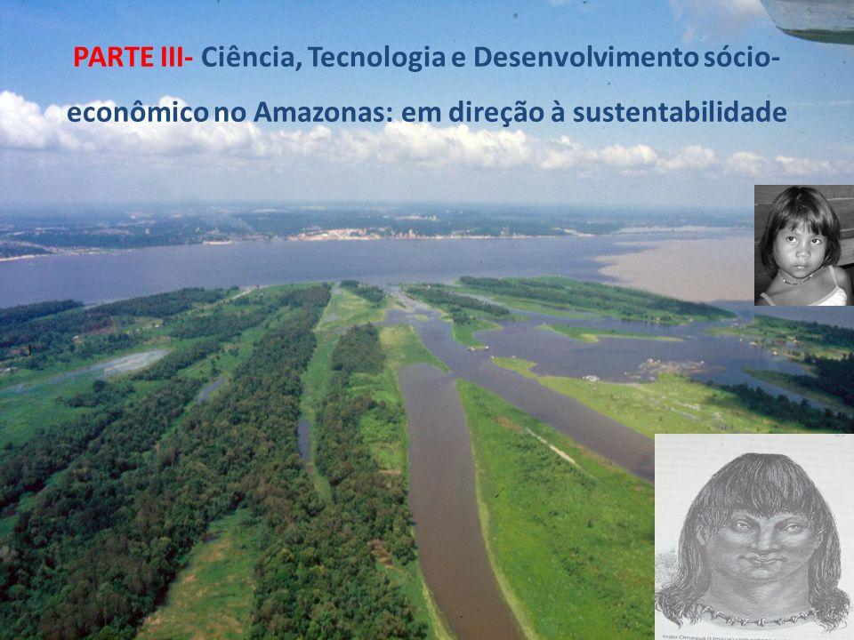 PARTE III- Ciência, Tecnologia e Desenvolvimento sócio-econômico no Amazonas: em direção à sustentabilidade