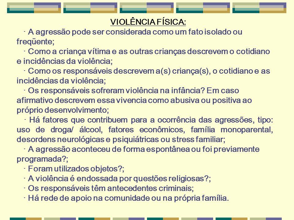 VIOLÊNCIA FÍSICA: · A agressão pode ser considerada como um fato isolado ou freqüente;