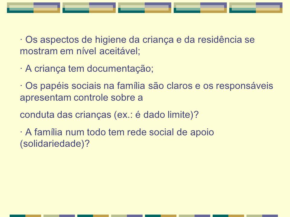 · Os aspectos de higiene da criança e da residência se mostram em nível aceitável;