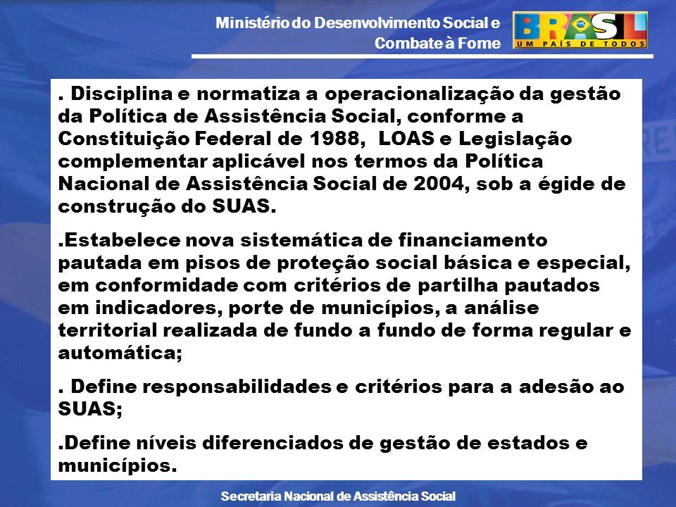 . Disciplina e normatiza a operacionalização da gestão da Política de Assistência Social, conforme a Constituição Federal de 1988, LOAS e Legislação complementar aplicável nos termos da Política Nacional de Assistência Social de 2004, sob a égide de construção do SUAS.