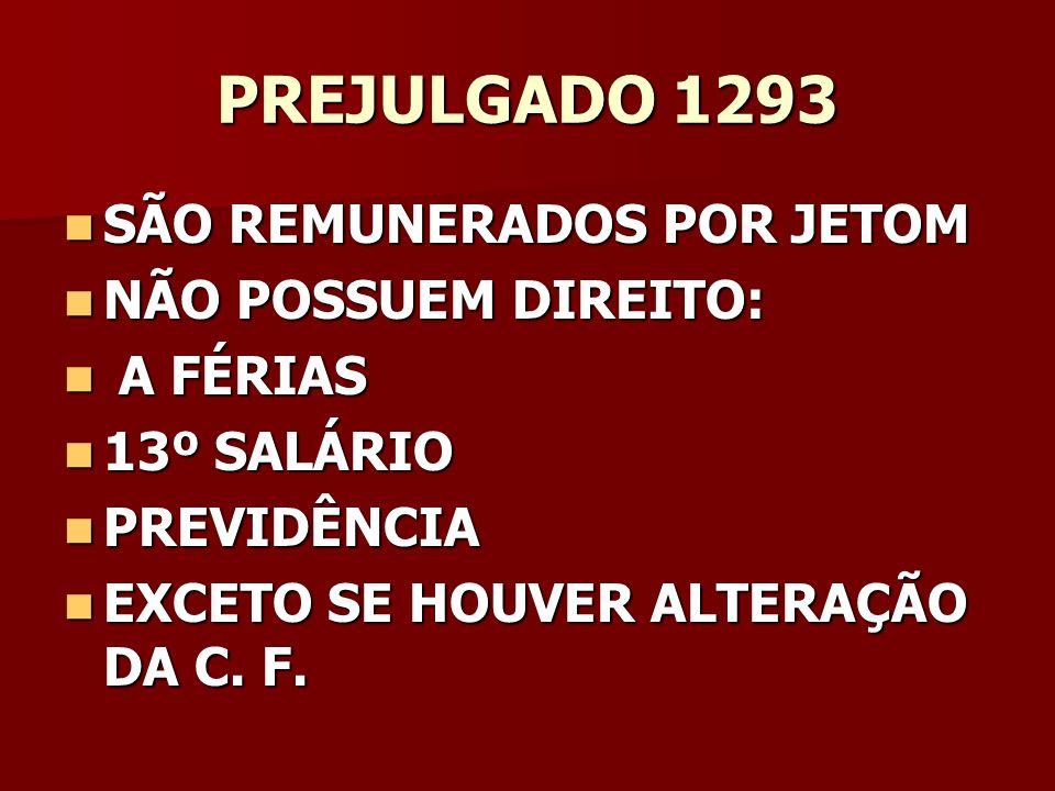 PREJULGADO 1293 SÃO REMUNERADOS POR JETOM NÃO POSSUEM DIREITO: