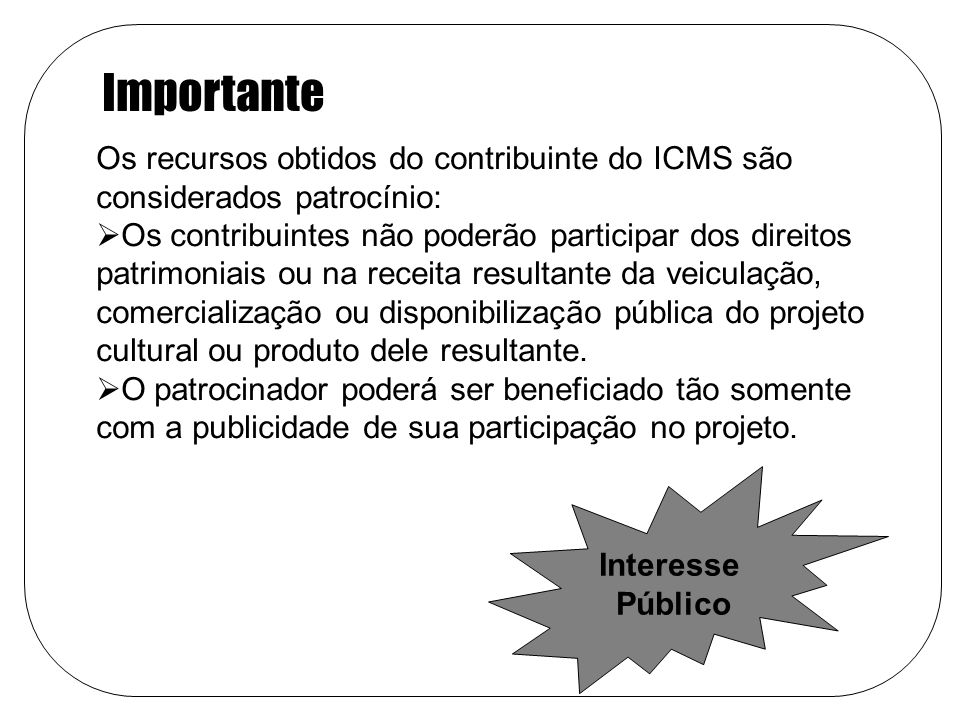 Importante Os recursos obtidos do contribuinte do ICMS são considerados patrocínio: