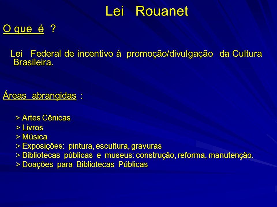 Lei Rouanet O que é Lei Federal de incentivo à promoção/divulgação da Cultura Brasileira.