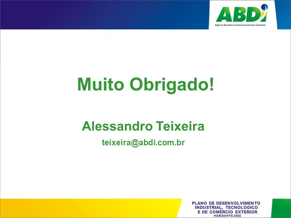 Muito Obrigado! Alessandro Teixeira teixeira@abdi.com.br