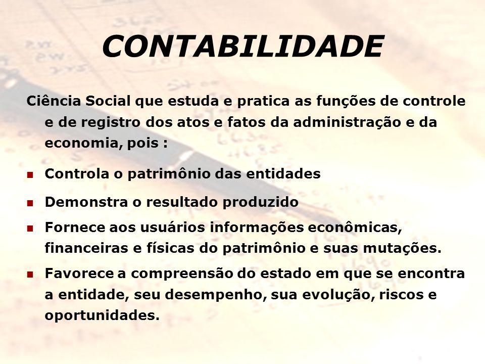 CONTABILIDADE Ciência Social que estuda e pratica as funções de controle e de registro dos atos e fatos da administração e da economia, pois :