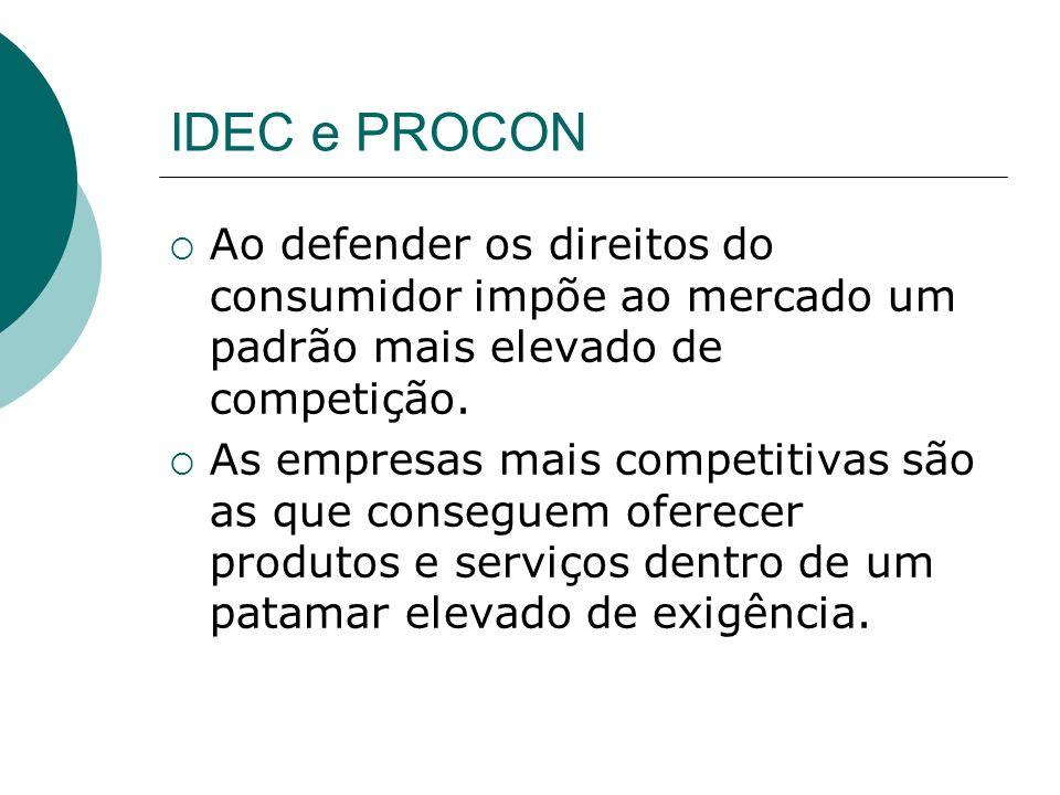 IDEC e PROCON Ao defender os direitos do consumidor impõe ao mercado um padrão mais elevado de competição.