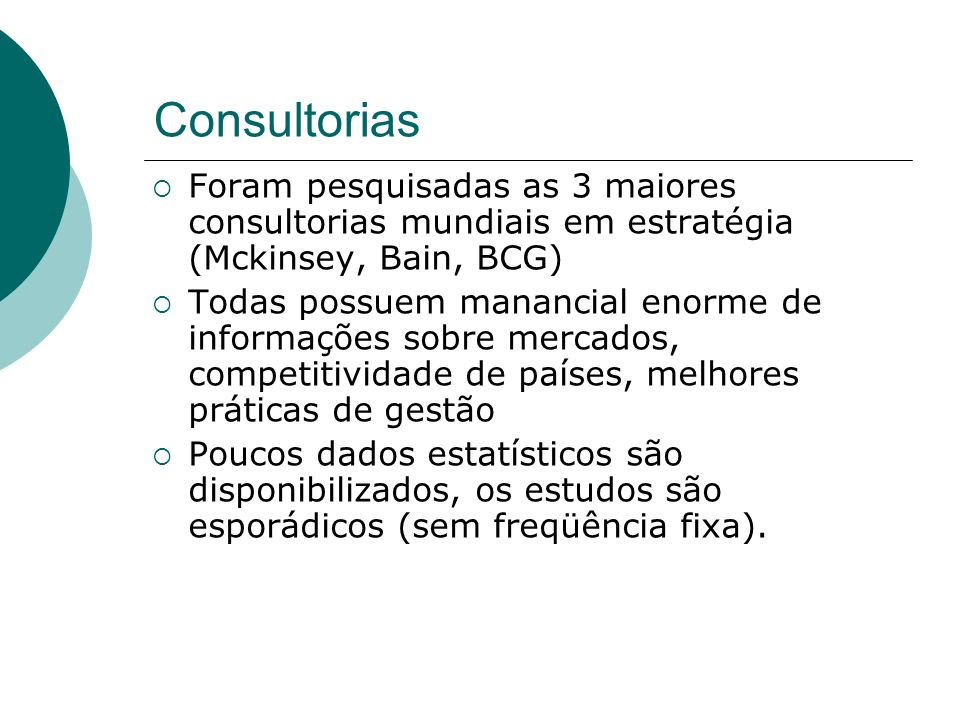Consultorias Foram pesquisadas as 3 maiores consultorias mundiais em estratégia (Mckinsey, Bain, BCG)