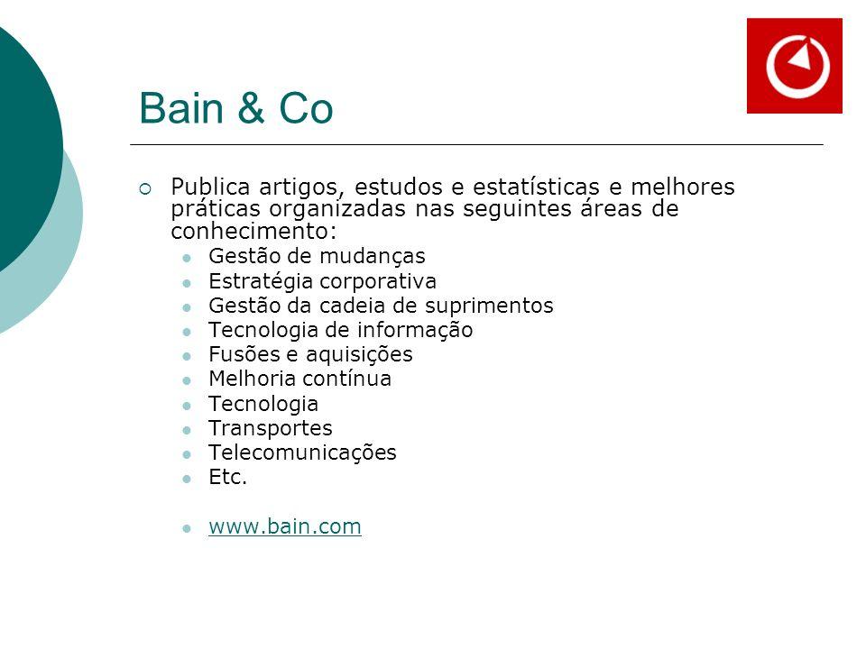 Bain & Co Publica artigos, estudos e estatísticas e melhores práticas organizadas nas seguintes áreas de conhecimento: