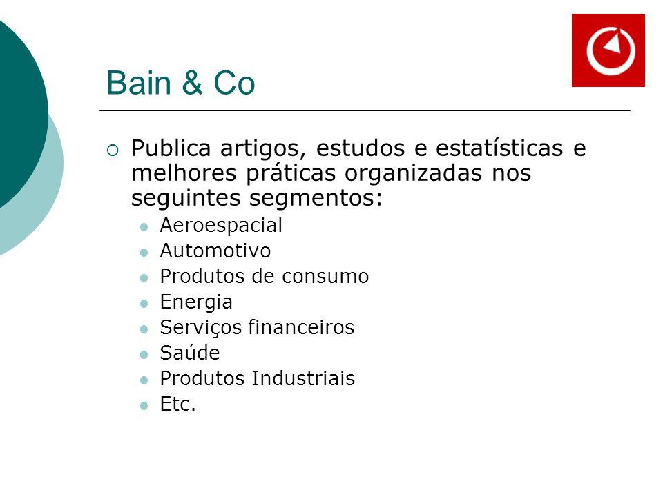 Bain & Co Publica artigos, estudos e estatísticas e melhores práticas organizadas nos seguintes segmentos:
