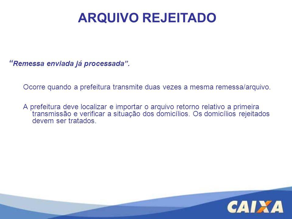 ARQUIVO REJEITADO Remessa enviada já processada .
