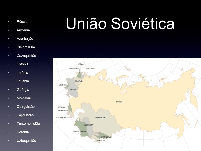 União Soviética Rússia Armênia Azerbaijão Bielorrússia Cazaquistão