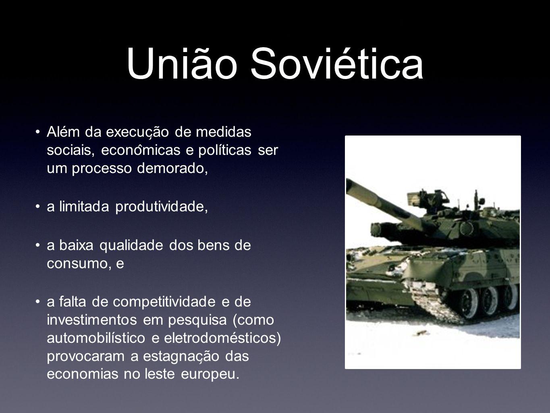 União Soviética Além da execução de medidas sociais, econômicas e políticas ser um processo demorado,