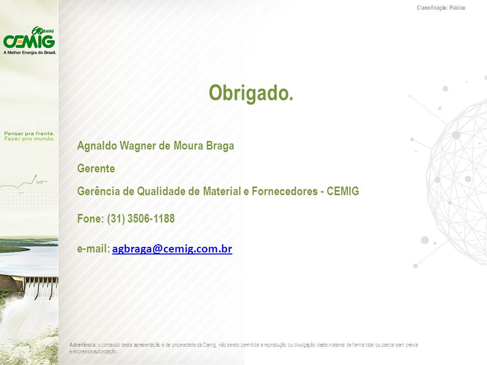 Obrigado. Agnaldo Wagner de Moura Braga Gerente