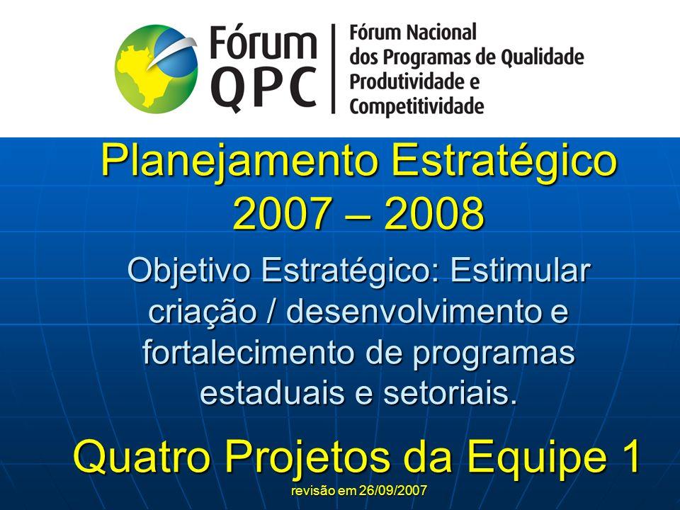 Planejamento Estratégico 2007 – 2008 Objetivo Estratégico: Estimular criação / desenvolvimento e fortalecimento de programas estaduais e setoriais.