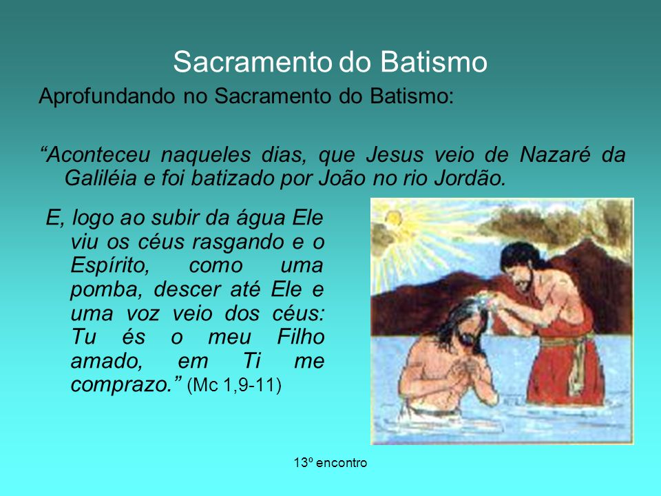 Sacramento do Batismo Aprofundando no Sacramento do Batismo: