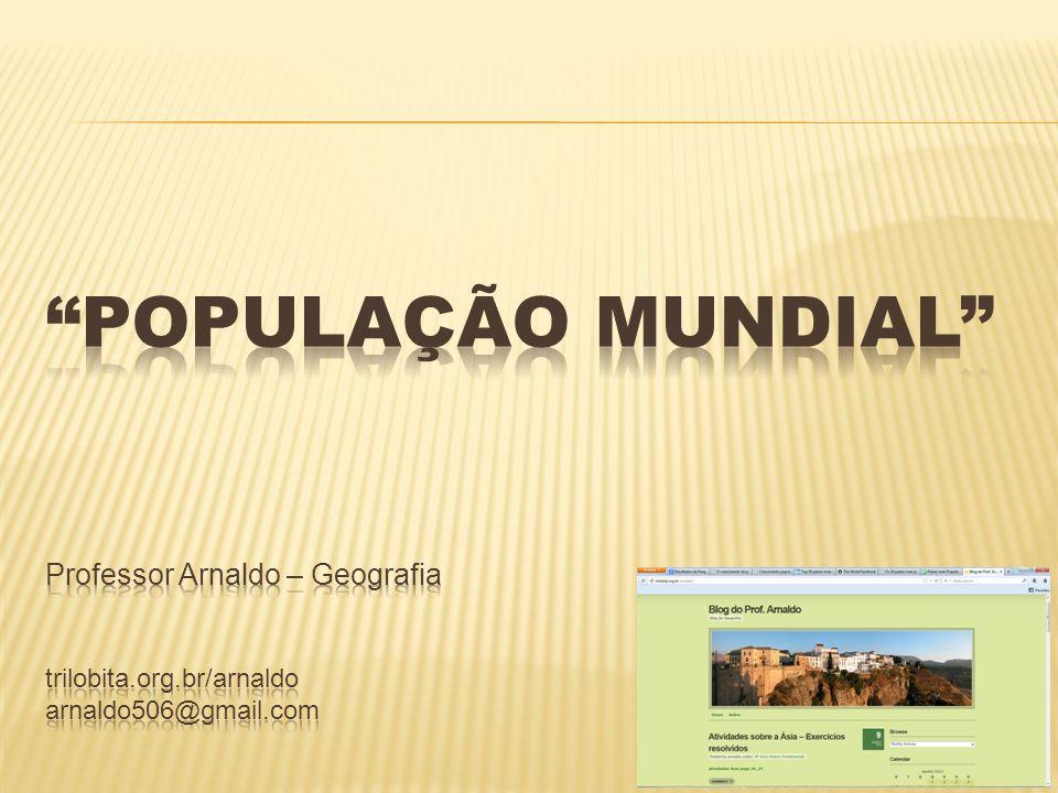 POPULAÇÃO MUNDIAL Professor Arnaldo – Geografia trilobita. org