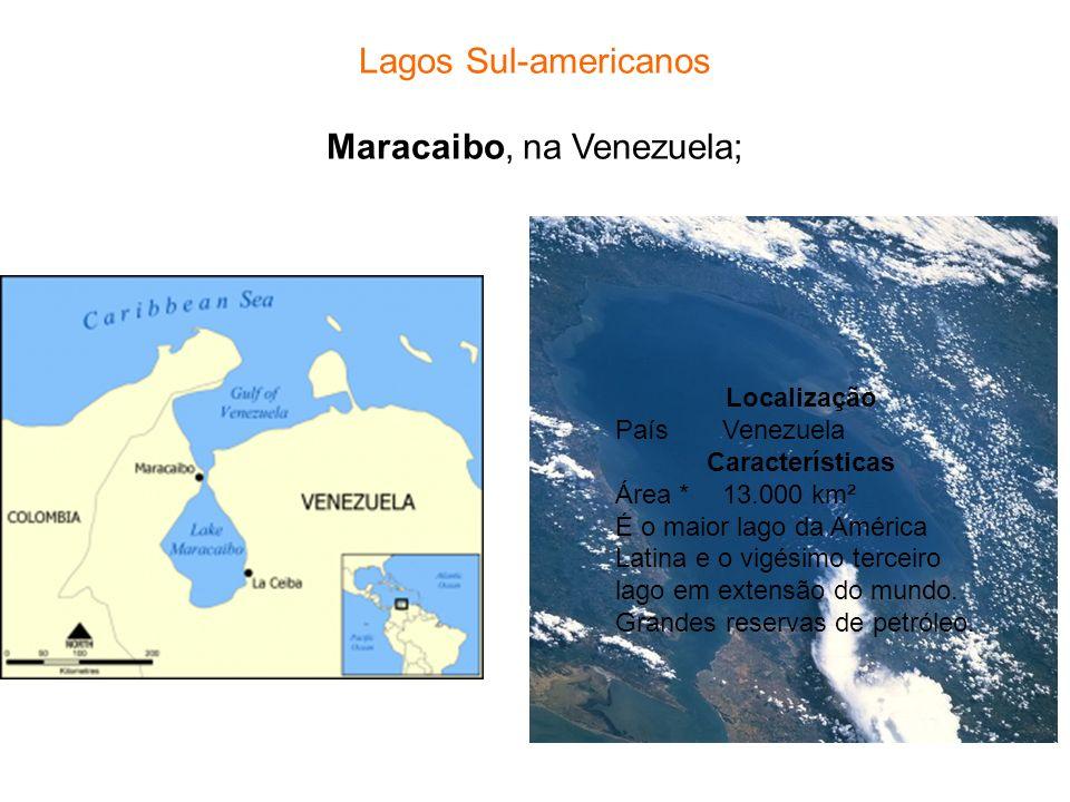 Lagos Sul-americanos Maracaibo, na Venezuela;