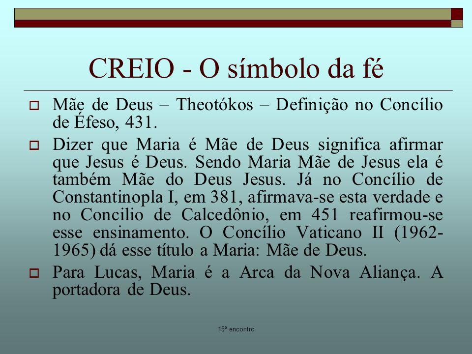 CREIO - O símbolo da fé Mãe de Deus – Theotókos – Definição no Concílio de Éfeso, 431.