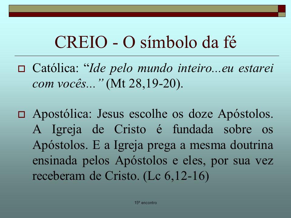 CREIO - O símbolo da fé Católica: Ide pelo mundo inteiro...eu estarei com vocês... (Mt 28,19-20).