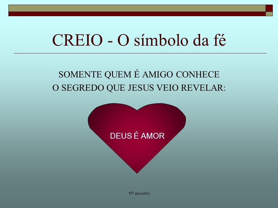 CREIO - O símbolo da fé SOMENTE QUEM É AMIGO CONHECE
