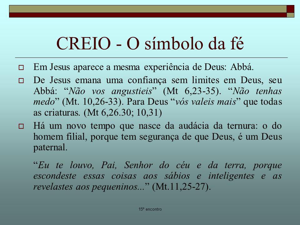 CREIO - O símbolo da fé Em Jesus aparece a mesma experiência de Deus: Abbá.