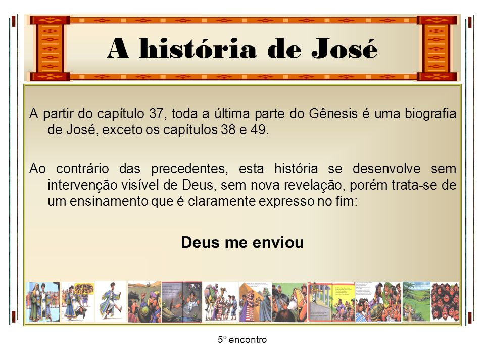 A partir do capítulo 37, toda a última parte do Gênesis é uma biografia de José, exceto os capítulos 38 e 49.