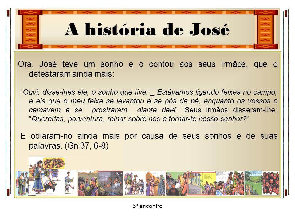 Ora, José teve um sonho e o contou aos seus irmãos, que o detestaram ainda mais: