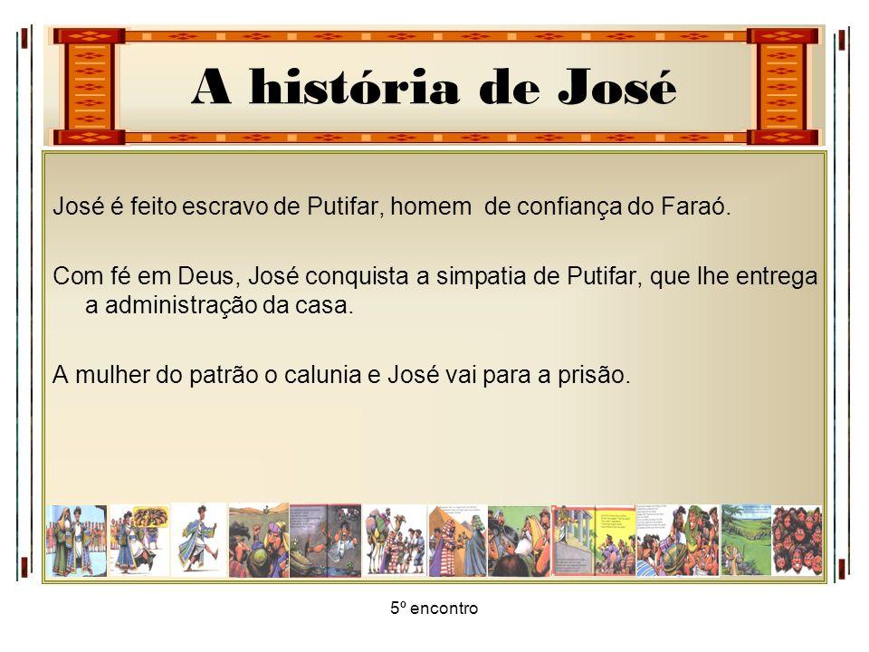 José é feito escravo de Putifar, homem de confiança do Faraó.