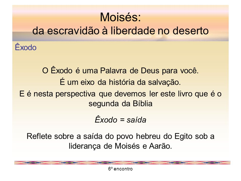 Moisés: da escravidão à liberdade no deserto