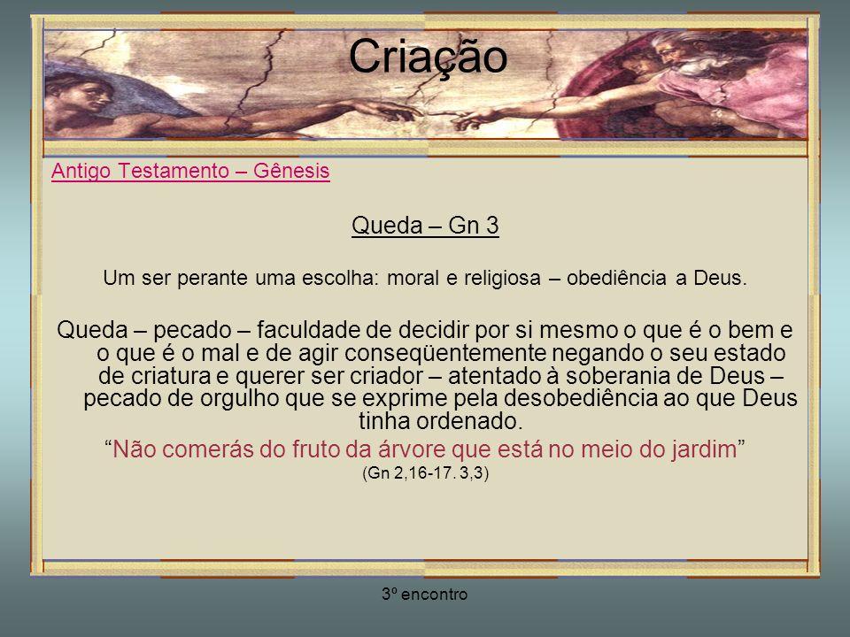 Criação Antigo Testamento – Gênesis. Queda – Gn 3. Um ser perante uma escolha: moral e religiosa – obediência a Deus.