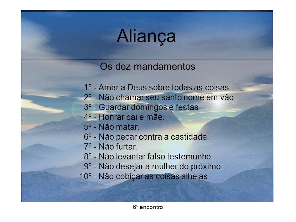 Aliança Os dez mandamentos 1º - Amar a Deus sobre todas as coisas.
