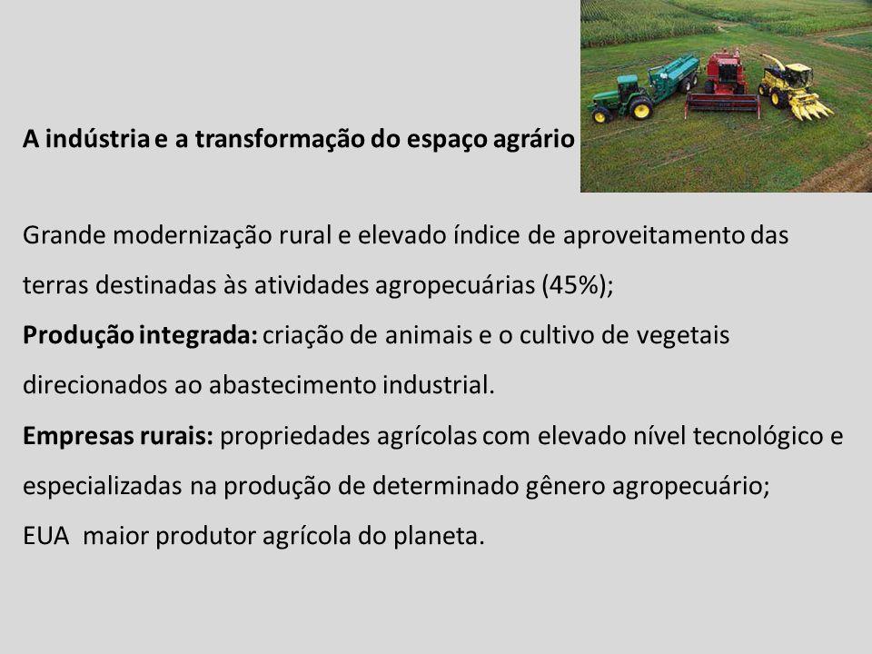 A indústria e a transformação do espaço agrário Grande modernização rural e elevado índice de aproveitamento das terras destinadas às atividades agropecuárias (45%); Produção integrada: criação de animais e o cultivo de vegetais direcionados ao abastecimento industrial.