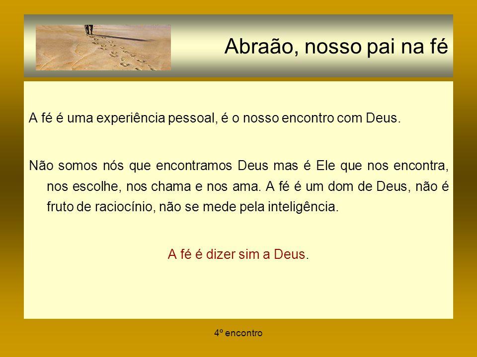 Abraão, nosso pai na fé A fé é uma experiência pessoal, é o nosso encontro com Deus.