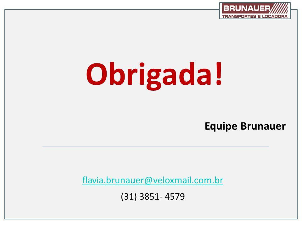 Obrigada! Equipe Brunauer flavia.brunauer@veloxmail.com.br