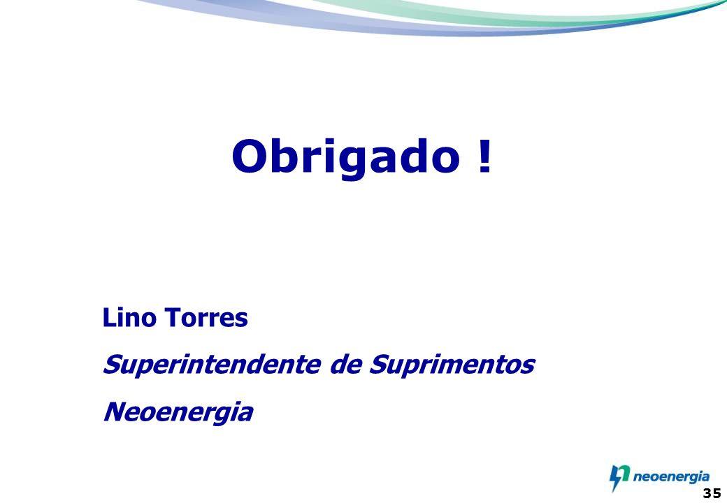 Obrigado ! Lino Torres Superintendente de Suprimentos Neoenergia