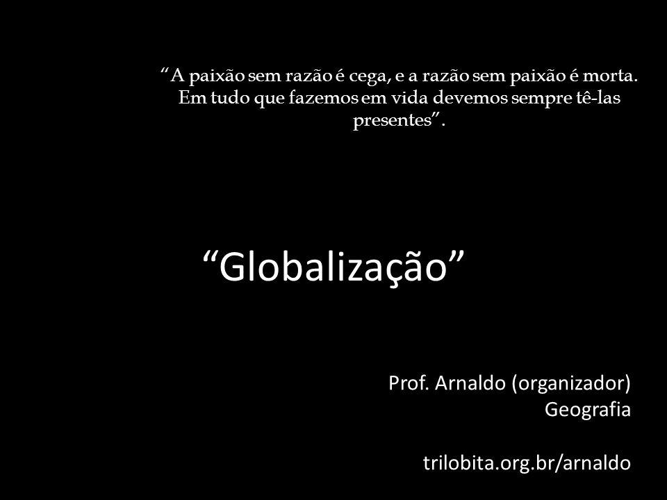 Globalização Prof. Arnaldo (organizador) Geografia