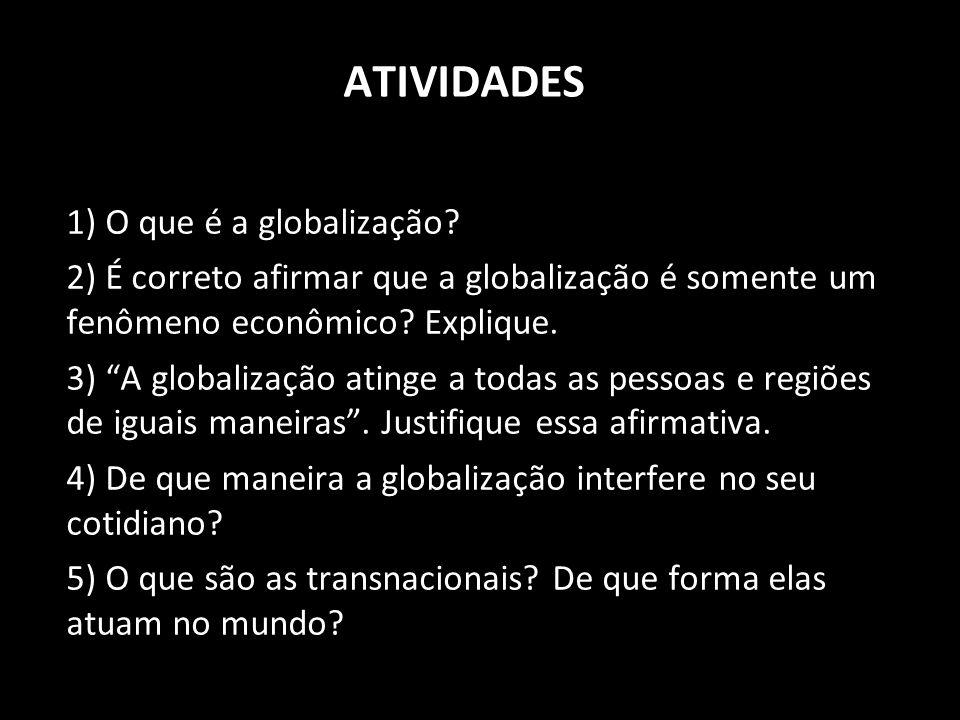 ATIVIDADES 1) O que é a globalização