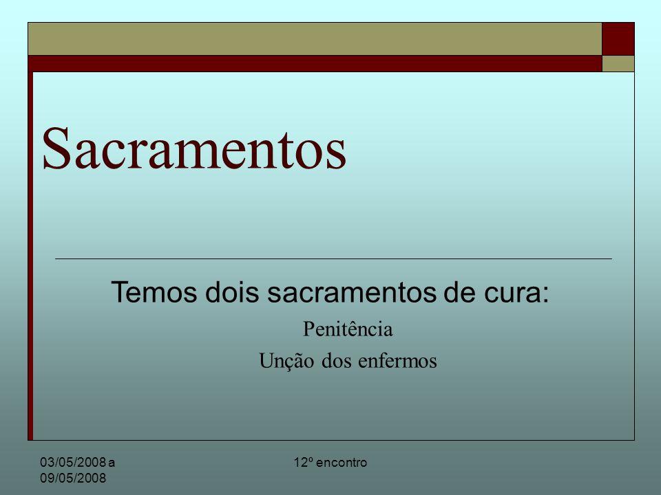 Temos dois sacramentos de cura: