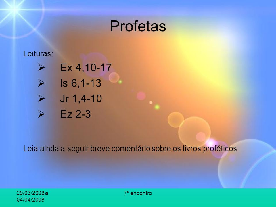 Profetas Ex 4,10-17 Is 6,1-13 Jr 1,4-10 Ez 2-3 Leituras: