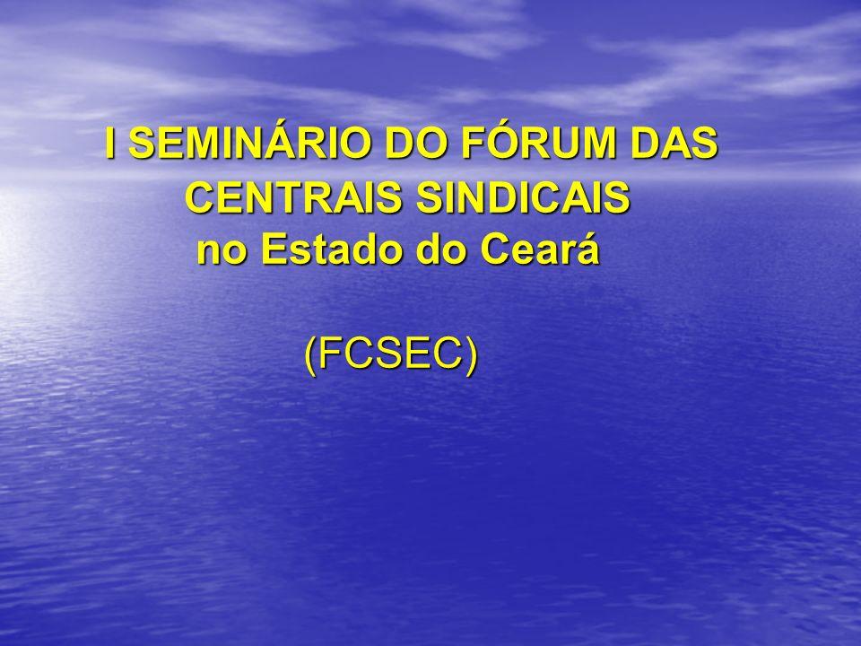 I SEMINÁRIO DO FÓRUM DAS CENTRAIS SINDICAIS no Estado do Ceará (FCSEC)