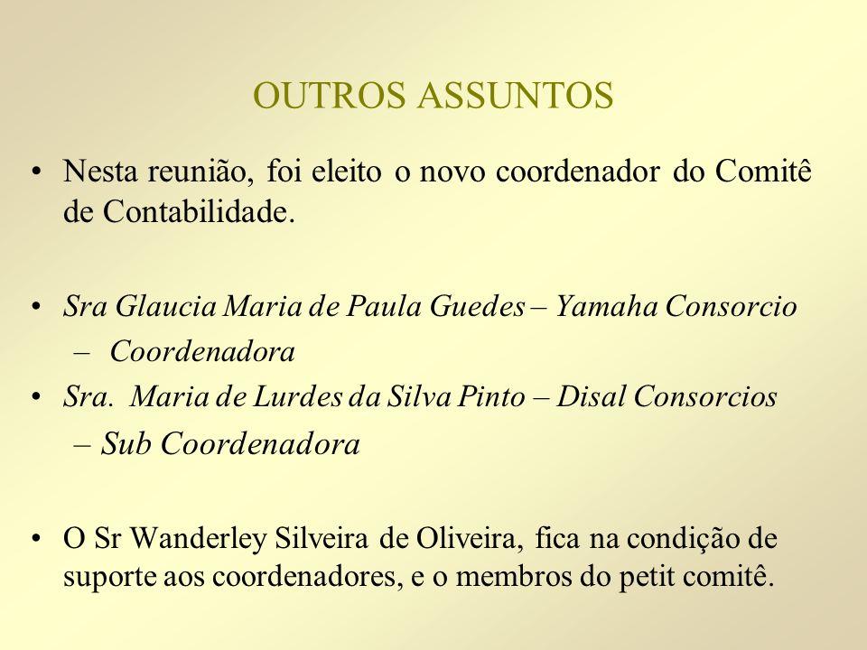OUTROS ASSUNTOS Nesta reunião, foi eleito o novo coordenador do Comitê de Contabilidade. Sra Glaucia Maria de Paula Guedes – Yamaha Consorcio.