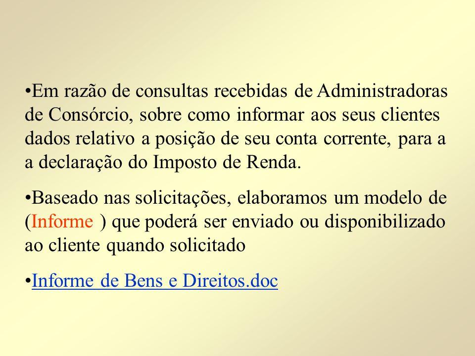 Em razão de consultas recebidas de Administradoras de Consórcio, sobre como informar aos seus clientes dados relativo a posição de seu conta corrente, para a a declaração do Imposto de Renda.