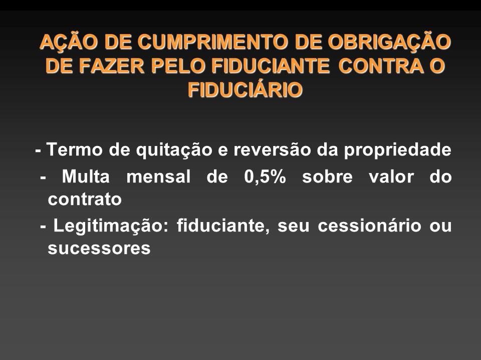 AÇÃO DE CUMPRIMENTO DE OBRIGAÇÃO DE FAZER PELO FIDUCIANTE CONTRA O FIDUCIÁRIO