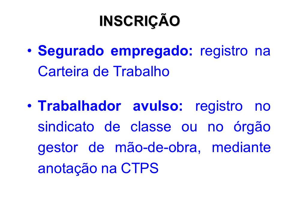INSCRIÇÃO Segurado empregado: registro na Carteira de Trabalho.