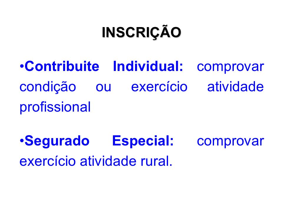 INSCRIÇÃO Contribuite Individual: comprovar condição ou exercício atividade profissional.