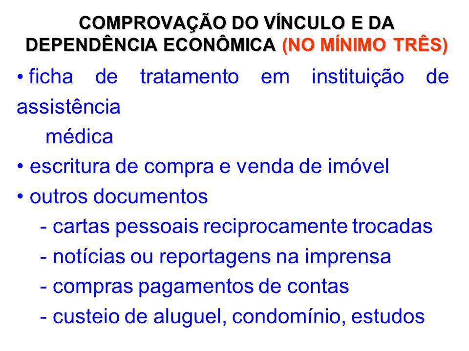 COMPROVAÇÃO DO VÍNCULO E DA DEPENDÊNCIA ECONÔMICA (NO MÍNIMO TRÊS)