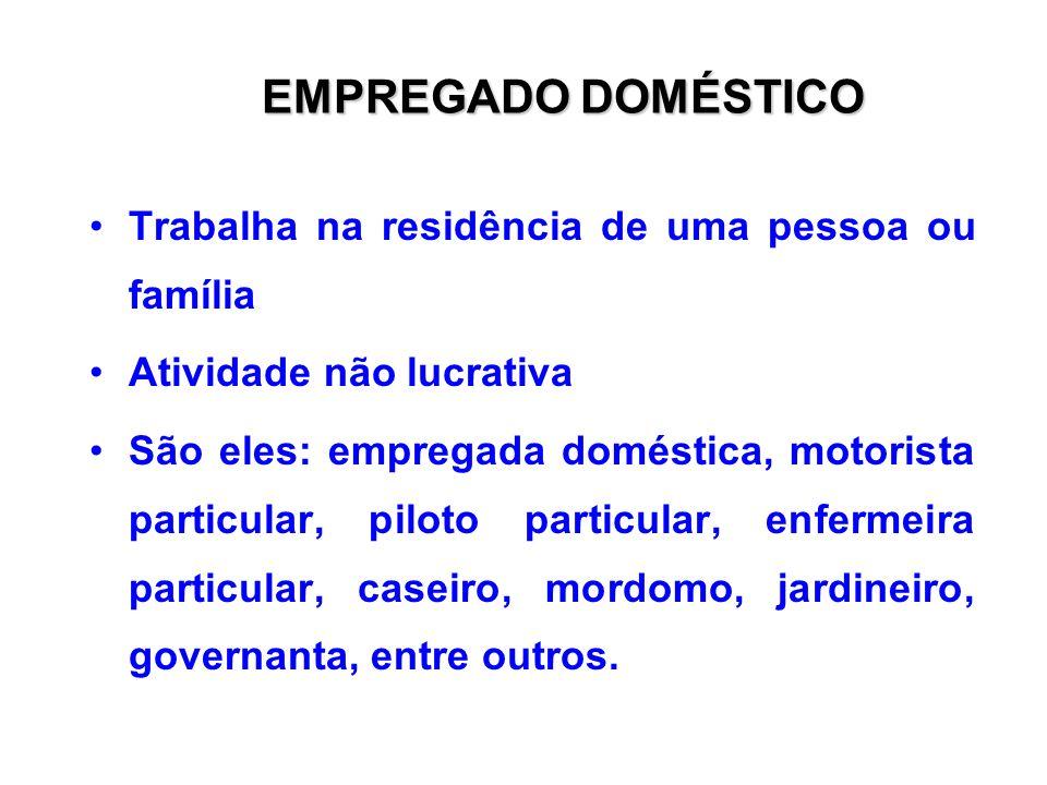 EMPREGADO DOMÉSTICO Trabalha na residência de uma pessoa ou família