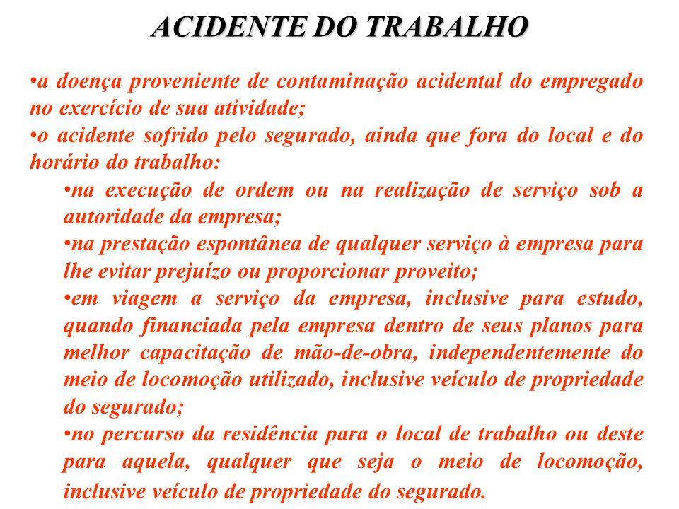 ACIDENTE DO TRABALHO a doença proveniente de contaminação acidental do empregado no exercício de sua atividade;