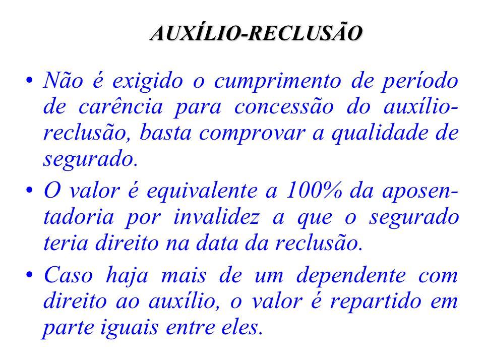 AUXÍLIO-RECLUSÃONão é exigido o cumprimento de período de carência para concessão do auxílio-reclusão, basta comprovar a qualidade de segurado.