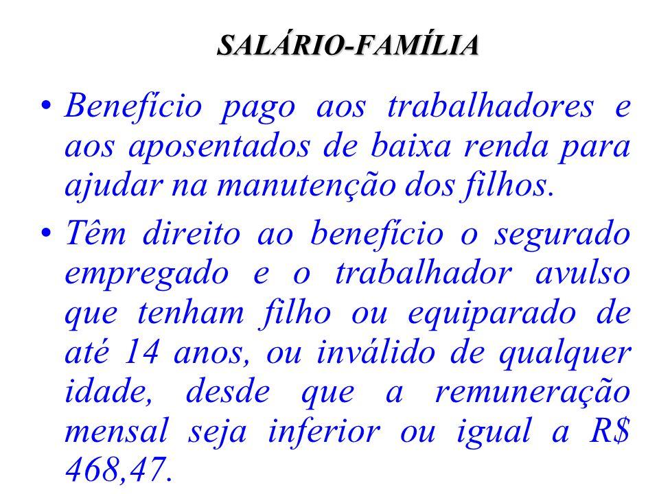 SALÁRIO-FAMÍLIABenefício pago aos trabalhadores e aos aposentados de baixa renda para ajudar na manutenção dos filhos.